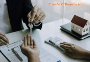 Key Factors About The Transfer Of Property Act 1882